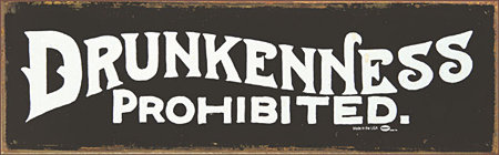 6 x 18 - Drunkenness Prohibited - A Top Seller